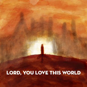 lord you love this world header